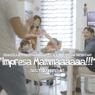 IMPRESA MAMMAAAAA!!!!